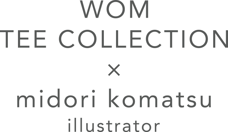 WOM TEE COLLECTION × midori komatsu illustrator